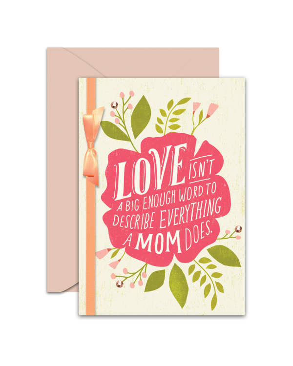 Greeting Card - GC2916-HAL093 - LOVE ISN'T A BIG ENOUGH WORD TO DESCRIBE EVERYTHING A MOM DOES.